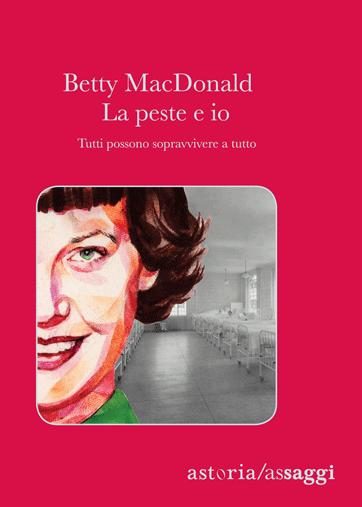 Betty MacDonald La peste ed io. Tutti possono sopravvivere a tutto