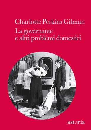 Charlotte Perkins Gilman La governante e altri problemi domestici