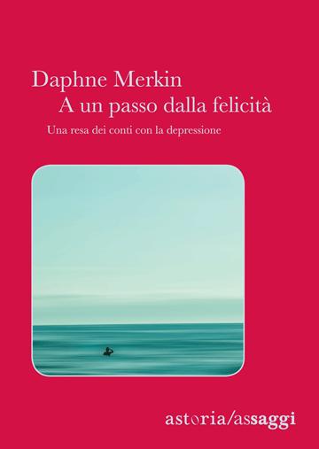Daphne Merkin A un passo dalla felicità. Una resa dei conti con la depressione